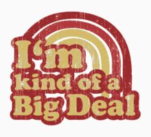 I'm Kind Of A Big Deal by retroretro
