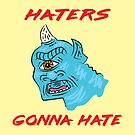 Haters Gonna Hate by Oliver Lake
