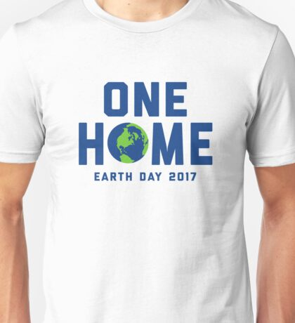 One Home - Earth Day 2017 Unisex T-Shirt