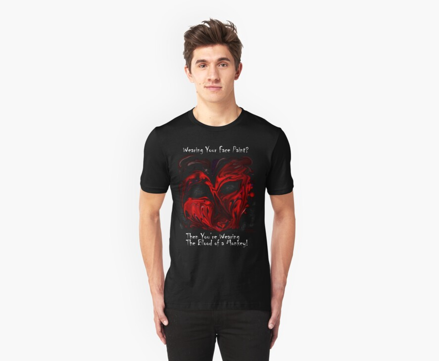 Wearing Your Face Paint? Then You're Wearing the Blood of a Monkey Black T-Shirt by DLKeur