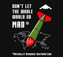 Don't Let the Whole World Go MAD Unisex T-Shirt