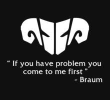 if you have problem you come to me first  -Braum by M3llawi94