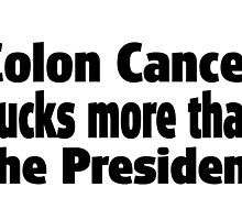 Colon Cancer Sucks more than President by greatshirts