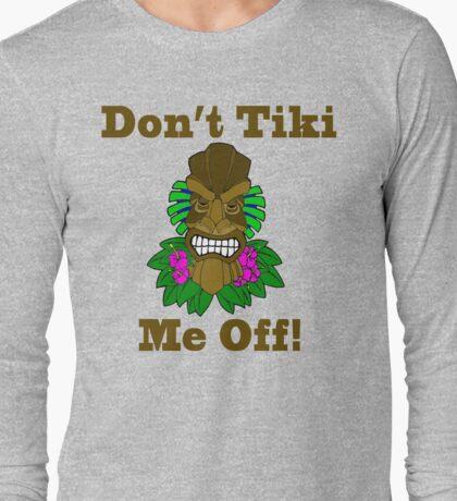 Don't Tiki Me Off Long Sleeve T-Shirt