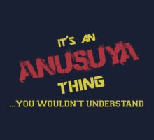 It's an ANUSUYA thing, you wouldn't understand !! by itsmine