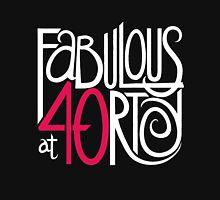 Fabulous at 40rty! Unisex T-Shirt