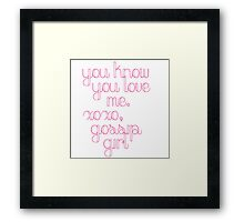 You Know You Love Me Gossip Girl Framed Print