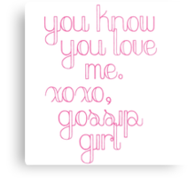 You Know You Love Me Gossip Girl Metal Print