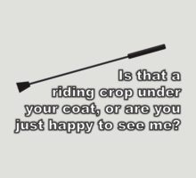Is That a Riding Crop Under Your Coat? {Riding Crop Design} by BBCSPUL