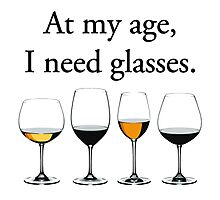 At My Age, I Need Glasses Photographic Print