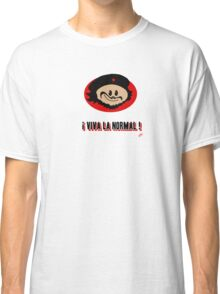 ! Viva La Normal ! Classic T-Shirt