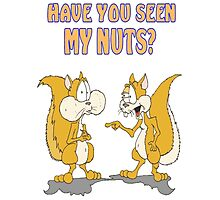 Have you seen my Nuts? Photographic Print