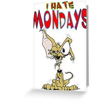 I Hate Mondays Chihuahua Greeting Card