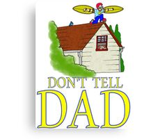 Don't Tell DAD flying Canvas Print