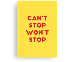 Can't Stop, Won't Stop Canvas Print