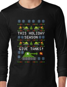 Ugly Christmas Sweater - This Holiday Season Give Tanks! Long Sleeve T-Shirt