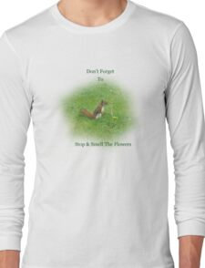Don't Forget to Stop & Smell the Flowers Long Sleeve T-Shirt
