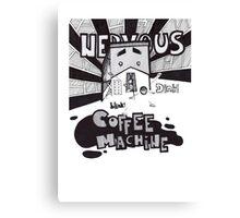 COFFEE MACHINE! Canvas Print