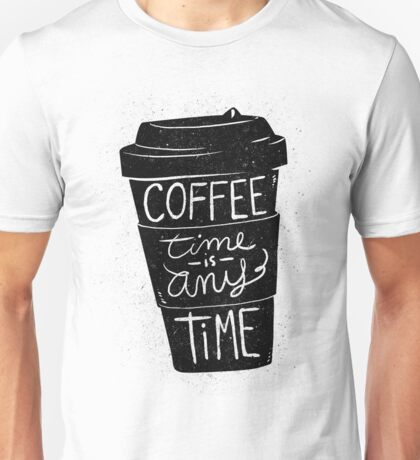 Coffee Time! Unisex T-Shirt