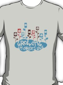 Growing in Christ's love T-Shirt