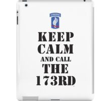 KEEP CALM AND CALL THE 173RD iPad Case/Skin