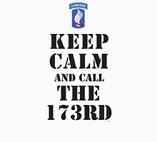 KEEP CALM AND CALL THE 173RD Unisex T-Shirt