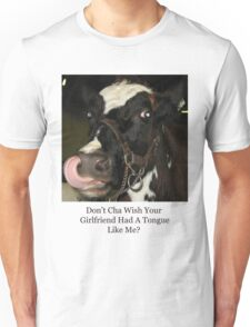 Don't Cha Wish Your Girlfriend Had A Tongue Like Me? Unisex T-Shirt