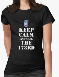 KEEP CALM AND CALL THE 173RD Womens Fitted T-Shirt
