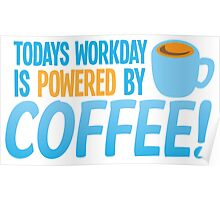 Todays workday is POWERED by coffee Poster