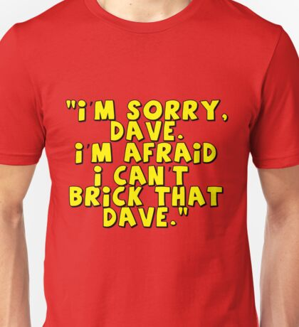 'I'm Sorry Dave. I'm Afraid I Can't Brick That Dave.'   Unisex T-Shirt