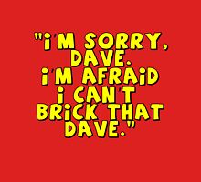 'I'm Sorry Dave. I'm Afraid I Can't Brick That Dave.'   Unisex T-Shirt