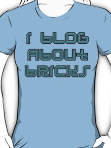 I BLOG ABOUT BRICKS, T-Shirt