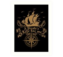 A Pirate's life for me-Pirates Art Print