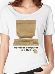 My other computer is a Dell Women's Relaxed Fit T-Shirt