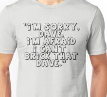 'I'm Sorry Dave. I'm Afraid I Can't Brick That Dave' Unisex T-Shirt