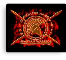 Spartan warrior - Molon lave and come back with your shield or on it! Canvas Print
