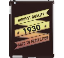 Highest Quality 1930 Aged To Perfection iPad Case/Skin