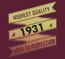 Highest Quality 1931 Aged To Perfection by johnlincoln2557