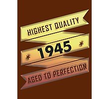 Highest Quality 1945 Aged To Perfection Photographic Print