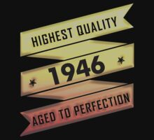 Highest Quality 1946 Aged To Perfection by johnlincoln2557