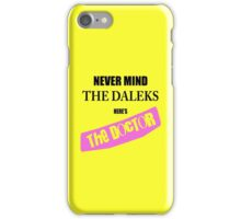 Never Mind The Daleks - Here's The Doctor iPhone Case/Skin