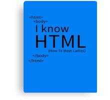 I KNOW HTML (HOW TO MEET LADIES) Canvas Print