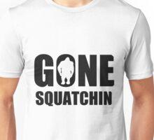 Gone Squatchin  Unisex T-Shirt