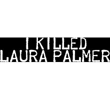 I Killed Laura Palmer Photographic Print