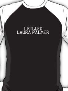 I Killed Laura Palmer T-Shirt