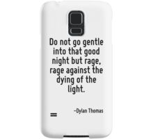 Do not go gentle into that good night but rage, rage against the dying of the light. Samsung Galaxy Case/Skin