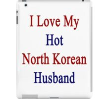 I Love My Hot North Korean Husband  iPad Case/Skin
