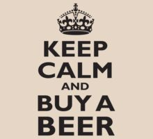 KEEP CALM, BUY A BEER by TOM HILL - Designer