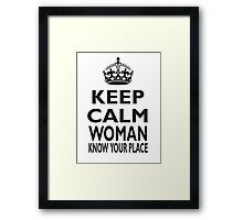 KEEP CALM WOMAN, KNOW YOUR PLACE Framed Print