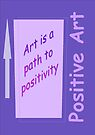 Art is the Path to Positivity - Purple by KazM